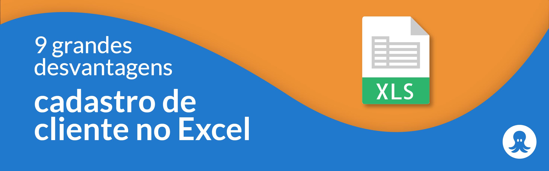9 grandes desvantagens de realizar o cadastro de cliente no Excel